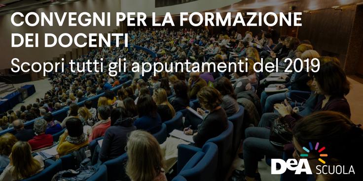 Formazione gratuita per i docenti: tutti i convegni di DeA Scuola per il 2019